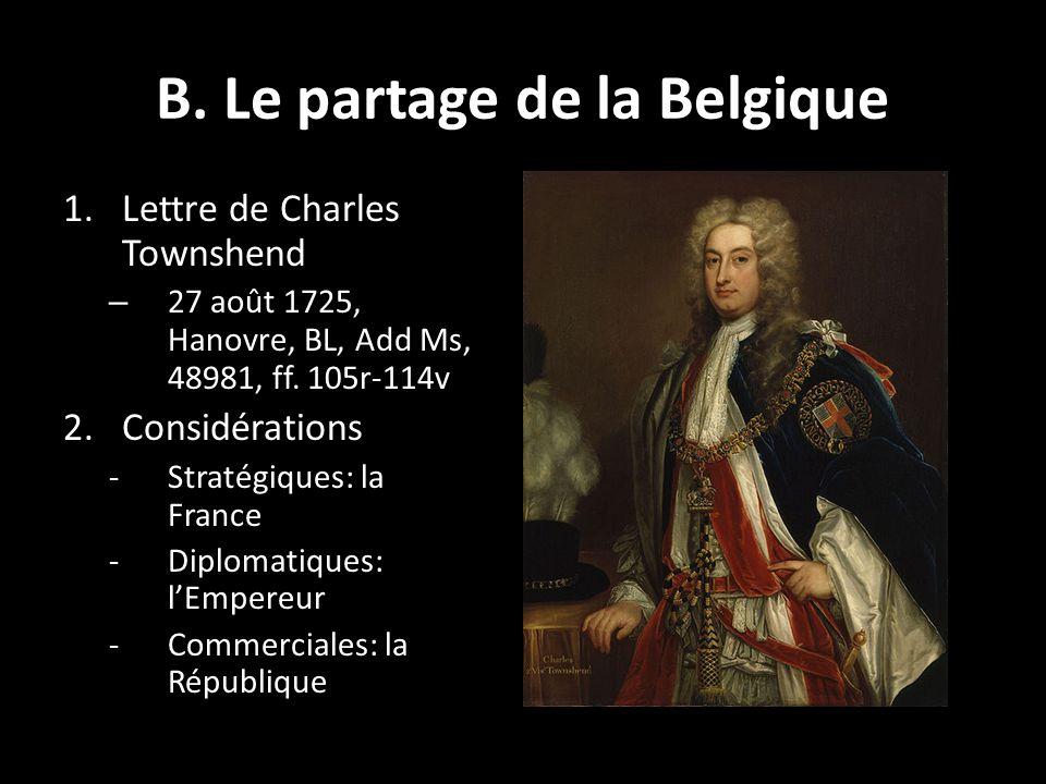 B. Le partage de la Belgique 1.Lettre de Charles Townshend – 27 août 1725, Hanovre, BL, Add Ms, 48981, ff. 105r-114v 2.Considérations -Stratégiques: l