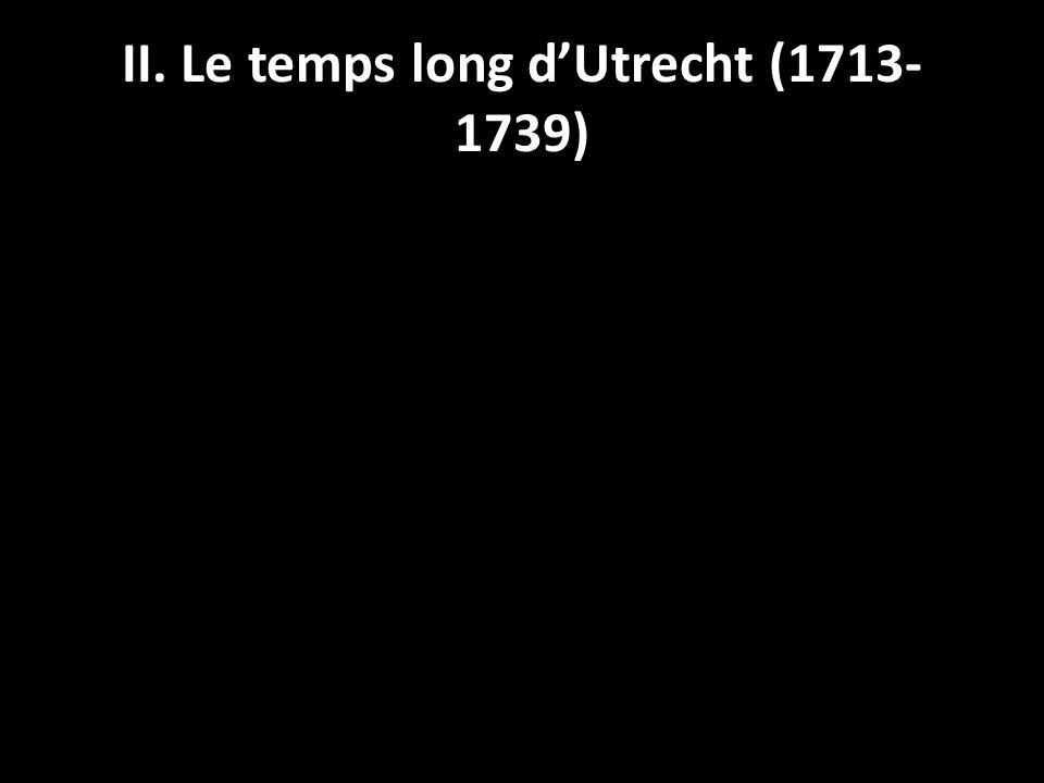 Le système politique de lEurope 1.Au-delà dUtrecht: Les trente heureuses (Le Roy Ladurie) – Action de Stanhope et Dubois (1713-1723) – Congrès de Cambrai (avril 1724) 2.Contraintes internes – Parlement (J.