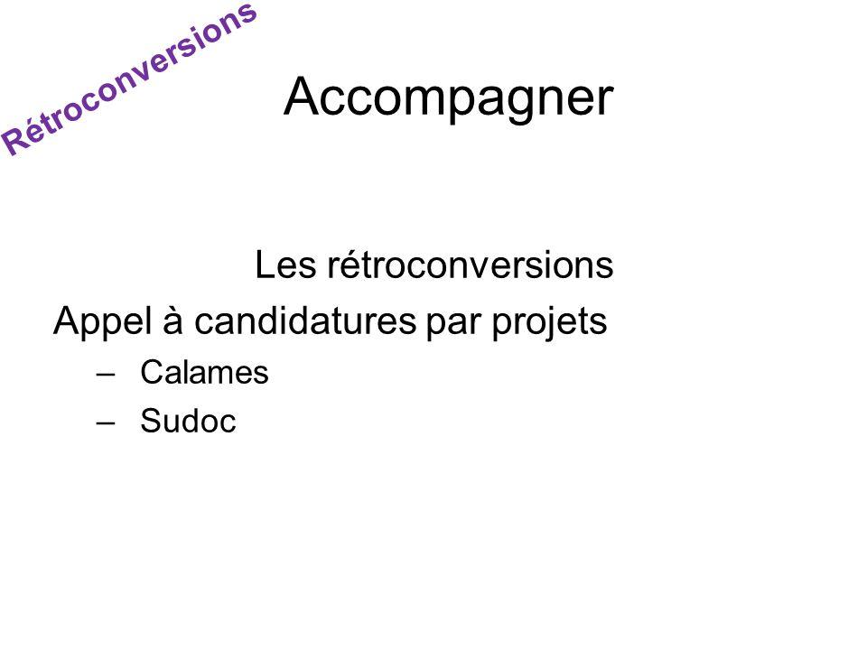 Les rétroconversions Appel à candidatures par projets –Calames –Sudoc Accompagner Rétroconversions