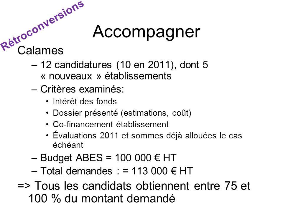 Calames –12 candidatures (10 en 2011), dont 5 « nouveaux » établissements –Critères examinés: Intérêt des fonds Dossier présenté (estimations, coût) C