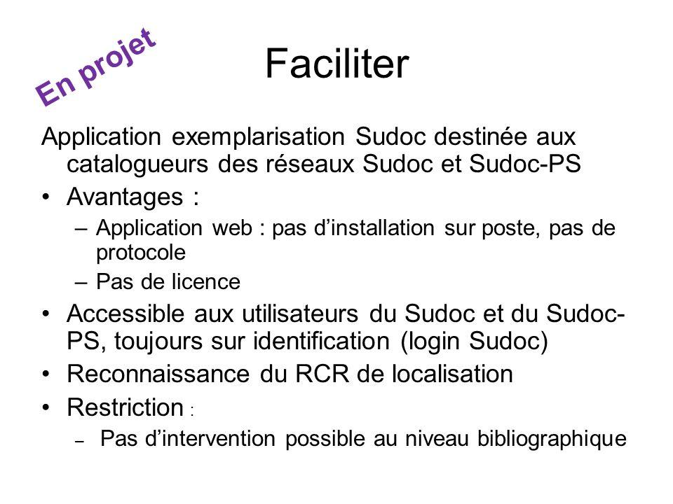 Faciliter Application exemplarisation Sudoc destinée aux catalogueurs des réseaux Sudoc et Sudoc-PS Avantages : –Application web : pas dinstallation s