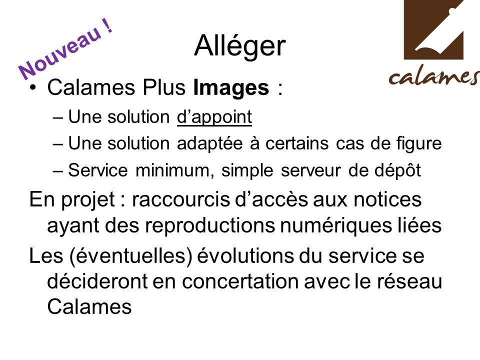 Calames Plus Images : –Une solution dappoint –Une solution adaptée à certains cas de figure –Service minimum, simple serveur de dépôt En projet : racc