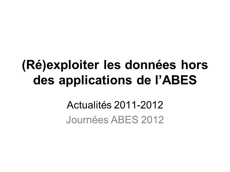 (Ré)exploiter les données hors des applications de lABES Actualités 2011-2012 Journées ABES 2012