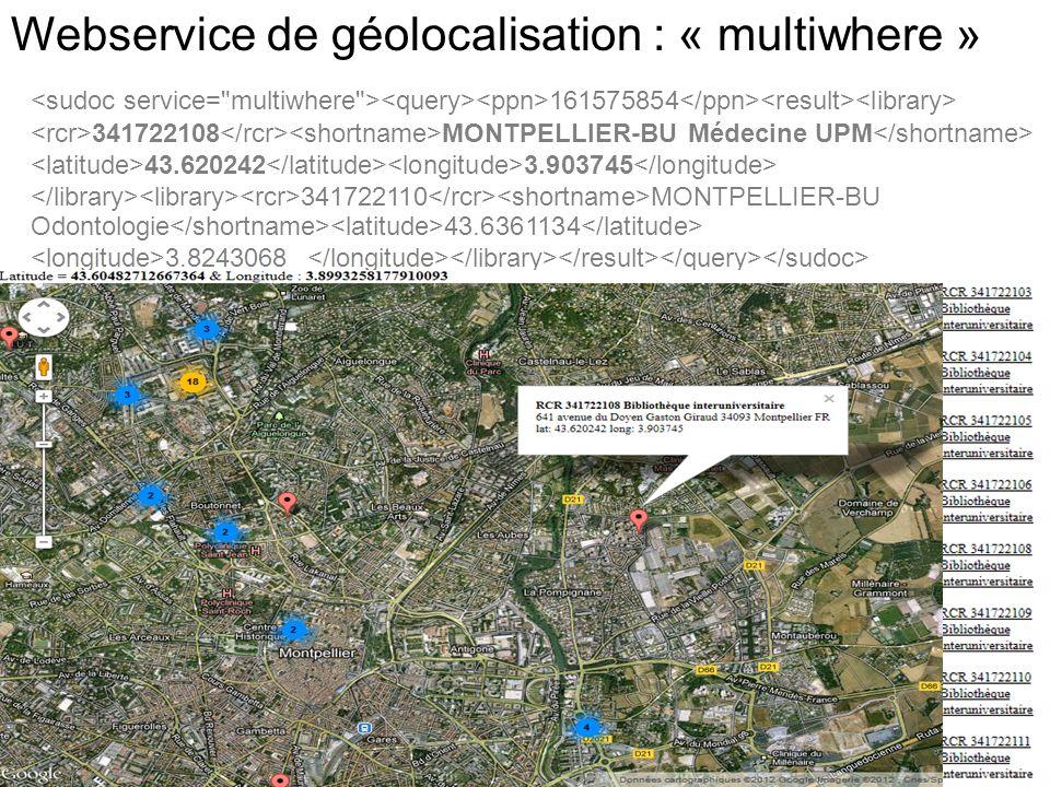 Webservice de géolocalisation : « multiwhere » 161575854 341722108 MONTPELLIER-BU Médecine UPM 43.620242 3.903745 341722110 MONTPELLIER-BU Odontologi