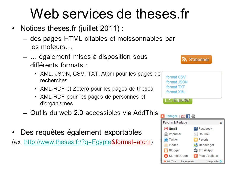 Web services de theses.fr Notices theses.fr (juillet 2011) : –des pages HTML citables et moissonnables par les moteurs… –… également mises à dispositi
