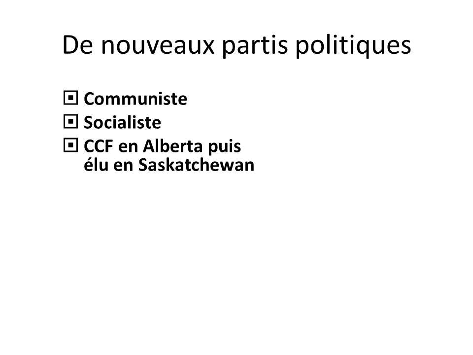 De nouveaux partis politiques Communiste Socialiste CCF en Alberta puis élu en Saskatchewan