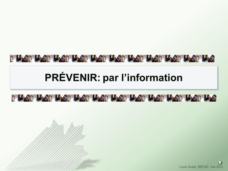 Lucie Audet, mai 2012 Lucie Audet, REFAD, mai 2012 PRÉVENIR: par linformation