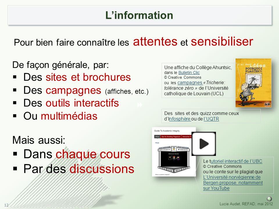 12 Lucie Audet, REFAD, mai 2012 Linformation Pour bien faire connaître les attentes et sensibiliser De façon générale, par: Des sites et brochures Des