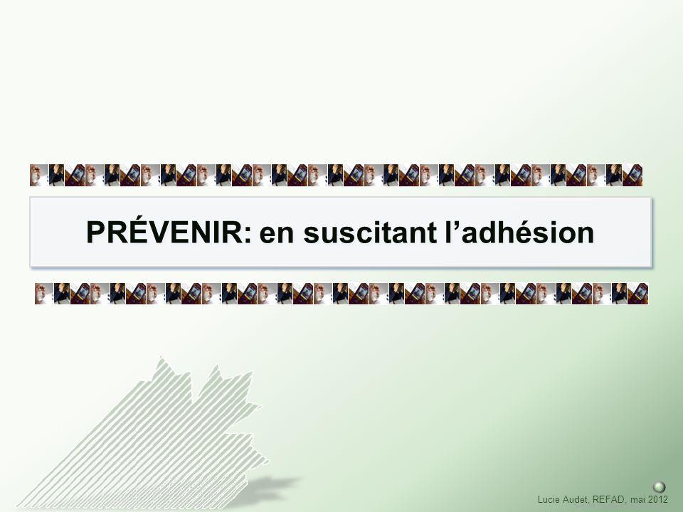 Lucie Audet, mai 2012 Lucie Audet, REFAD, mai 2012 PRÉVENIR: en suscitant ladhésion
