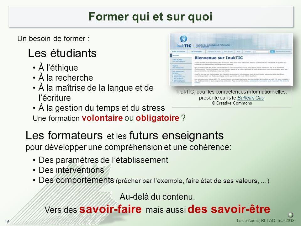 16 Lucie Audet, REFAD, mai 2012 Former qui et sur quoi Les étudiants Les formateurs et les futurs enseignants pour développer une compréhension et une