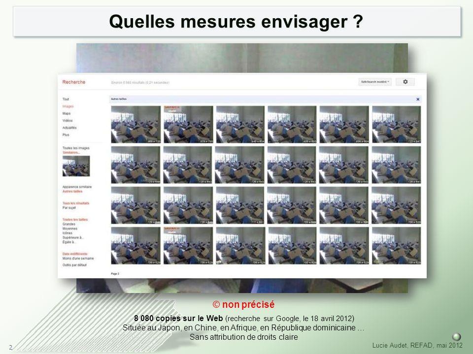 2 Lucie Audet, REFAD, mai 2012 Quelles mesures envisager ? © non précisé 8 080 copies sur le Web ( recherche sur Google, le 18 avril 2012 ) Située au