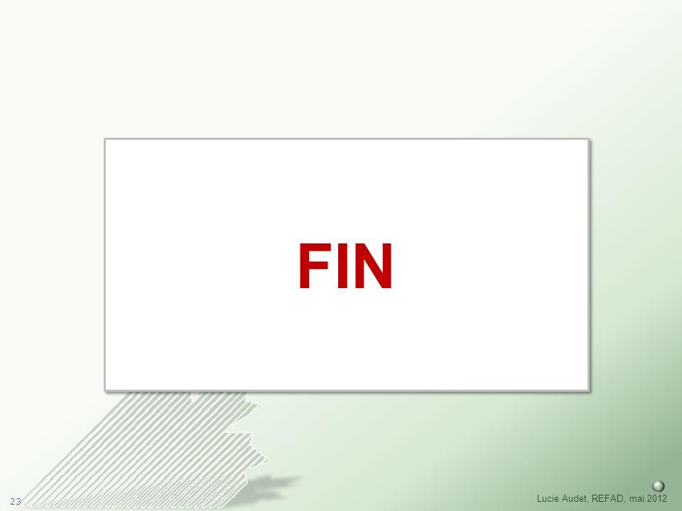23 Lucie Audet, REFAD, mai 2012 Fin FIN
