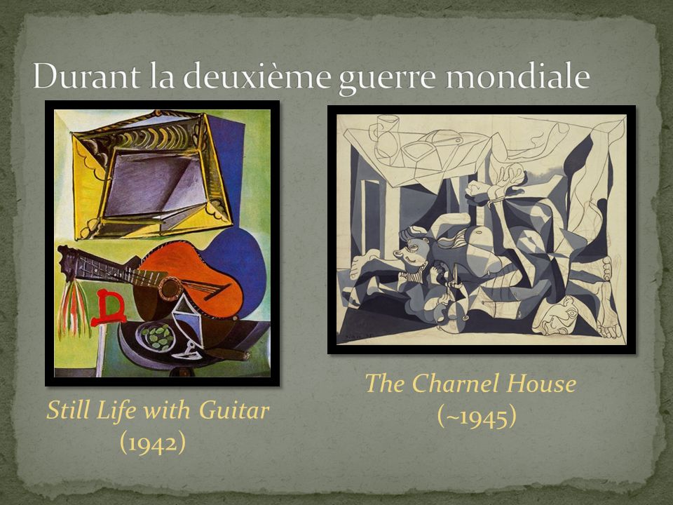 Still Life with Guitar (1942) The Charnel House (~1945)