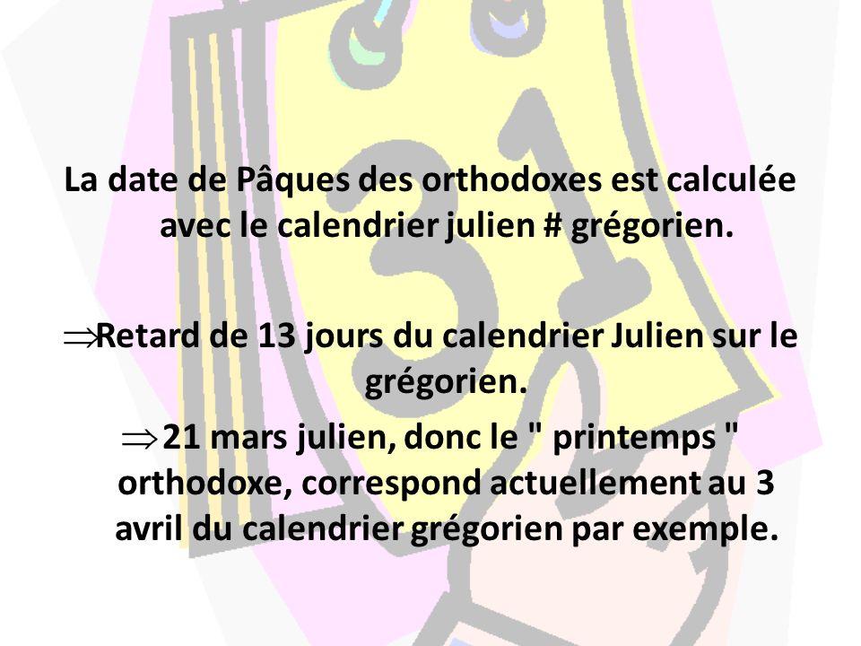 La date de Pâques des orthodoxes est calculée avec le calendrier julien # grégorien. Retard de 13 jours du calendrier Julien sur le grégorien. 21 mars