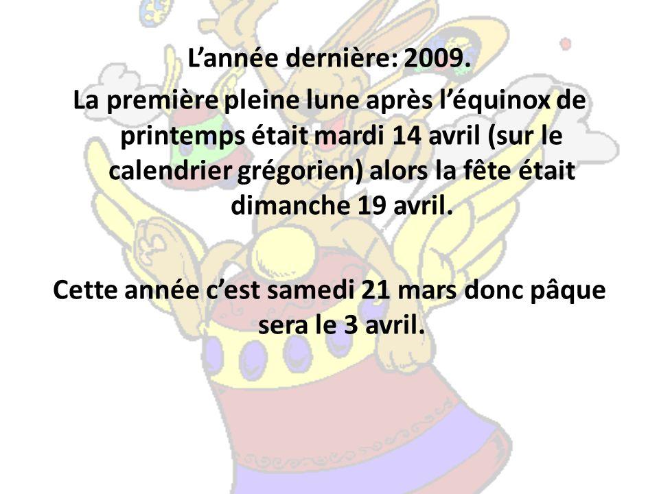 Lannée dernière: 2009. La première pleine lune après léquinox de printemps était mardi 14 avril (sur le calendrier grégorien) alors la fête était dima
