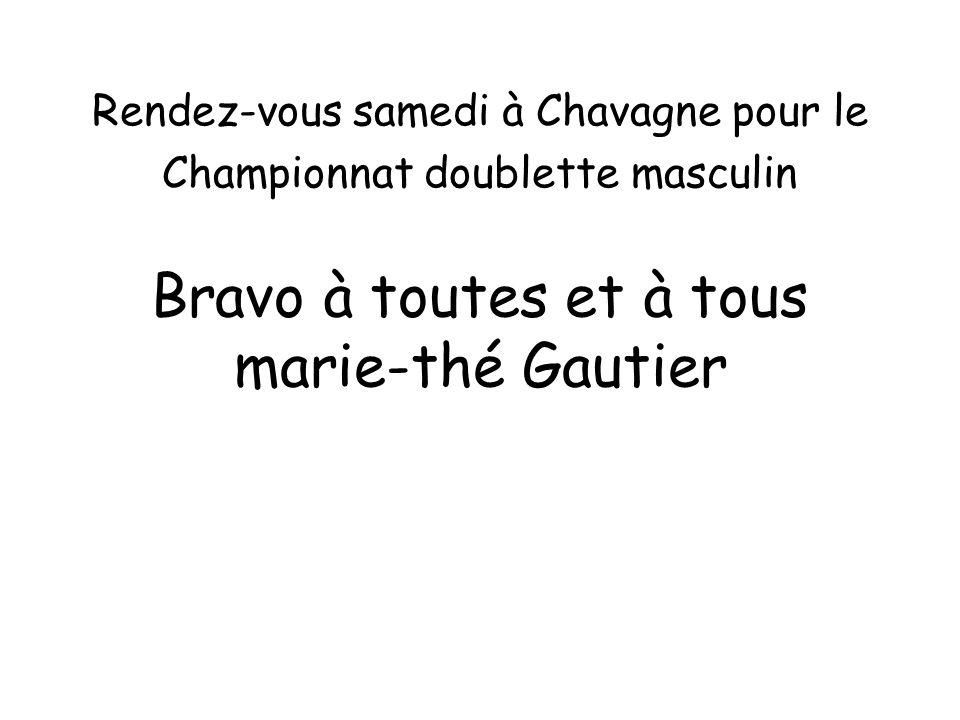 Bravo à toutes et à tous marie-thé Gautier Rendez-vous samedi à Chavagne pour le Championnat doublette masculin
