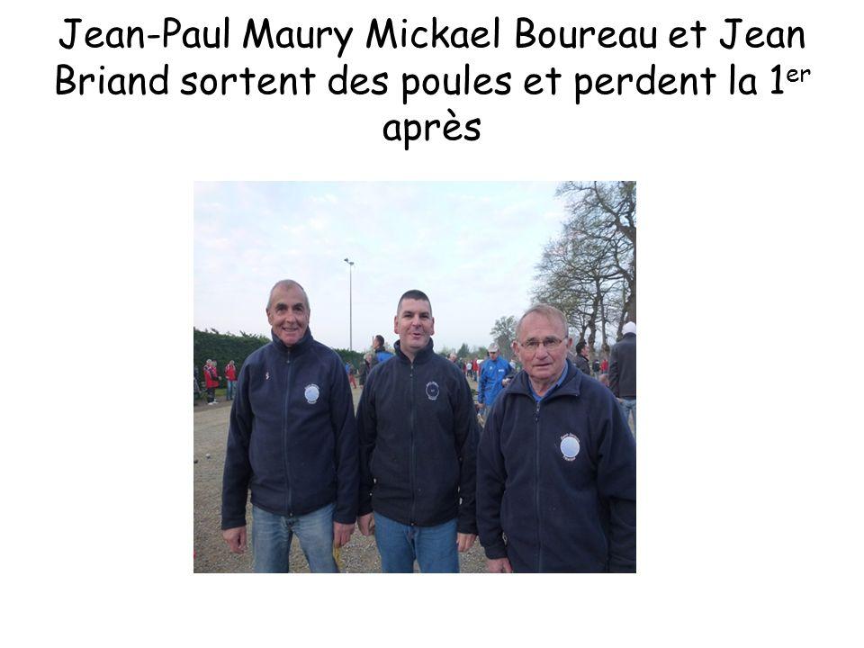Jean-Paul Maury Mickael Boureau et Jean Briand sortent des poules et perdent la 1 er après