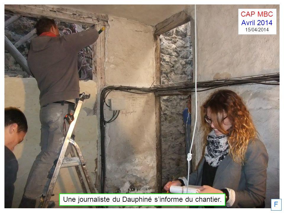 F Une journaliste du Dauphiné sinforme du chantier. CAP MBC Avril 2014 15/04/2014