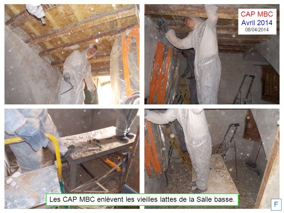F Les CAP MBC enlèvent les vieilles lattes de la Salle basse. CAP MBC Avril 2014 08/04/2014