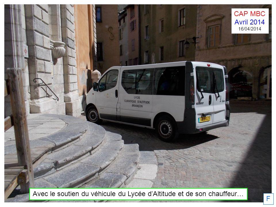 F Avec le soutien du véhicule du Lycée dAltitude et de son chauffeur… CAP MBC Avril 2014 16/04/2014