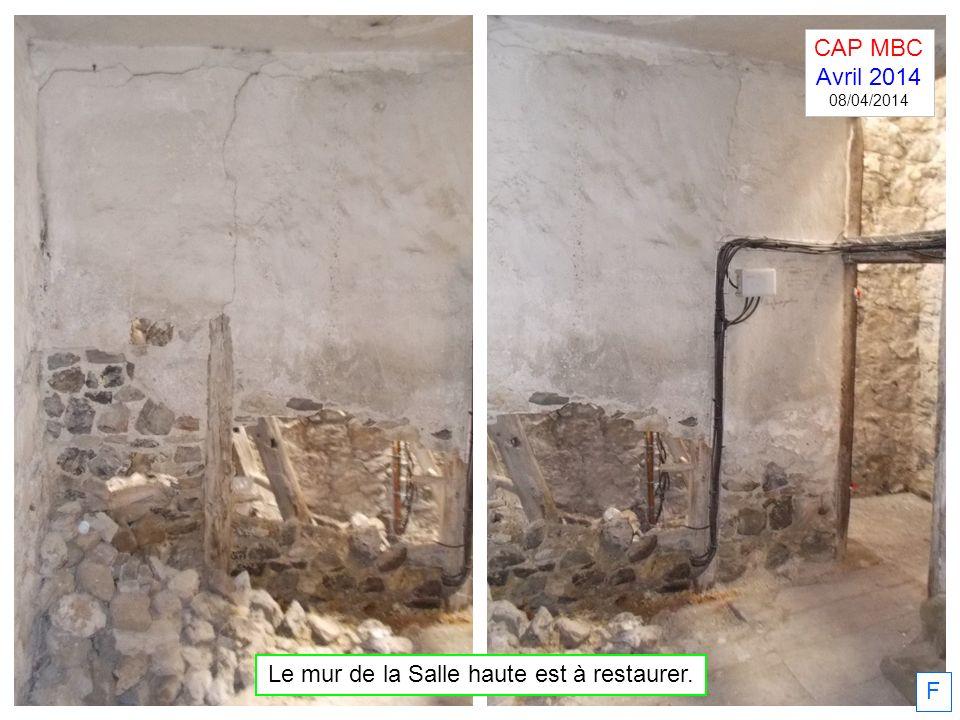 F Le mur de la Salle haute est à restaurer. CAP MBC Avril 2014 08/04/2014
