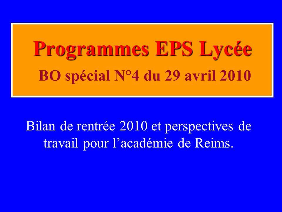 Bilan de rentrée 2010 et perspectives de travail pour lacadémie de Reims. Programmes EPS Lycée Programmes EPS Lycée BO spécial N°4 du 29 avril 2010