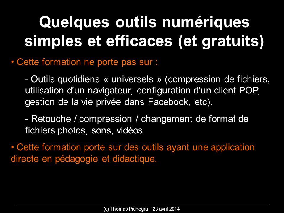 Quelques outils numériques simples et efficaces (et gratuits) Cette formation ne porte pas sur : - Outils quotidiens « universels » (compression de fichiers, utilisation dun navigateur, configuration dun client POP, gestion de la vie privée dans Facebook, etc).