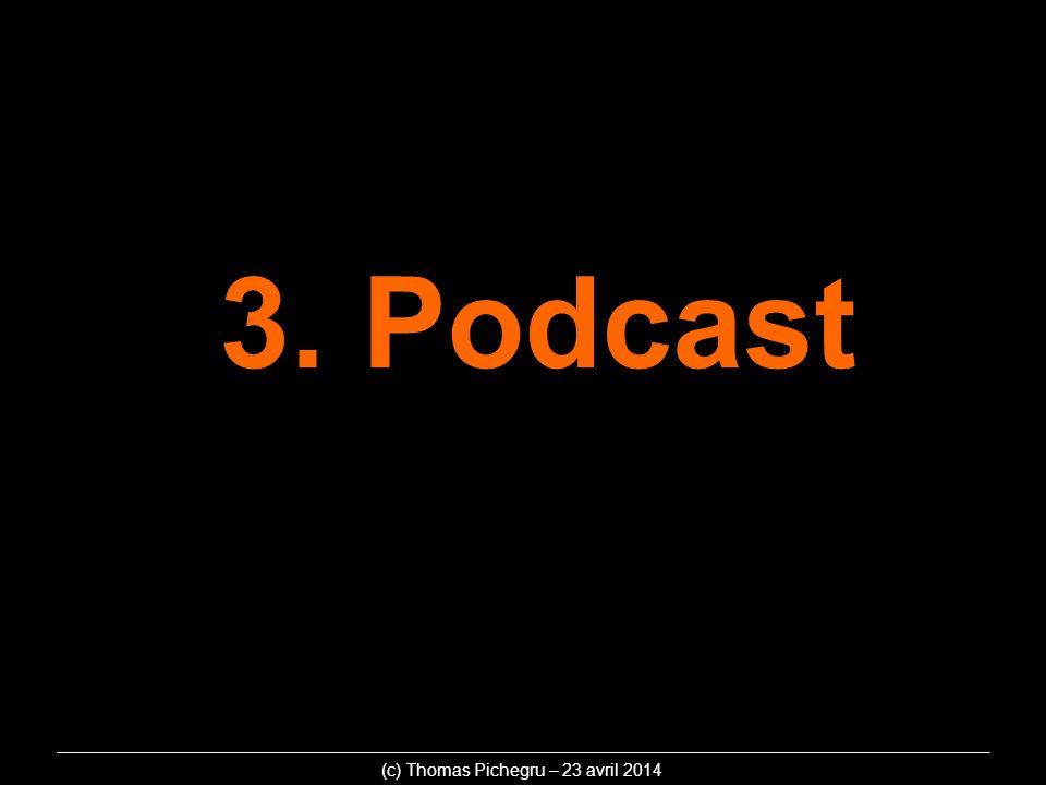 3. Podcast (c) Thomas Pichegru – 23 avril 2014