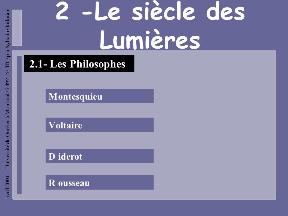 avril 2001 Université du Québec à Montréal / 7492-20-TIC/ par Sylvain Guilmain 2 -Le siècle des Lumières 2.1- Les Philosophes ontesquieu oltaire iderot ousseau M V D R