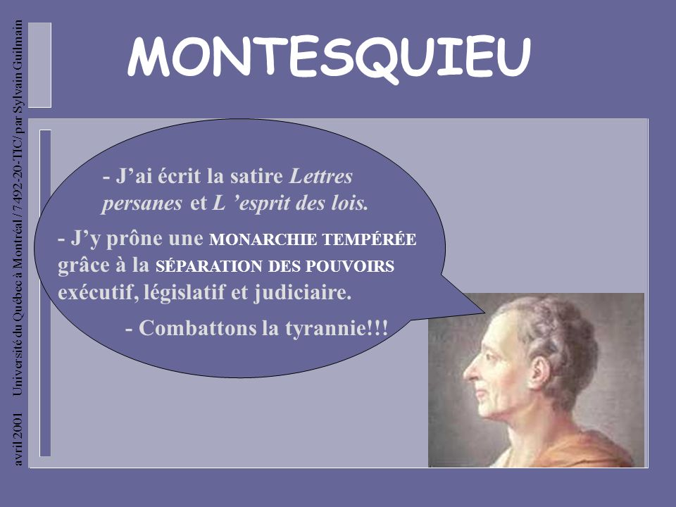 avril 2001 Université du Québec à Montréal / 7492-20-TIC/ par Sylvain Guilmain MONTESQUIEU - Jai écrit la satire Lettres persanes et L esprit des lois.