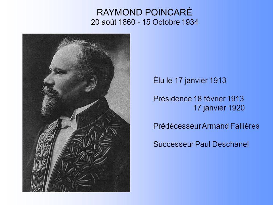 RAYMOND POINCARÉ 20 août 1860 - 15 Octobre 1934 Élu le 17 janvier 1913 Présidence 18 février 1913 17 janvier 1920 Prédécesseur Armand Fallières Succes