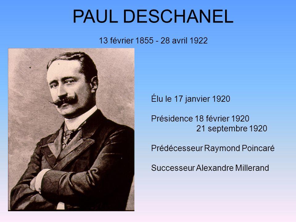 PAUL DESCHANEL 13 février 1855 - 28 avril 1922 Élu le 17 janvier 1920 Présidence 18 février 1920 21 septembre 1920 Prédécesseur Raymond Poincaré Succe