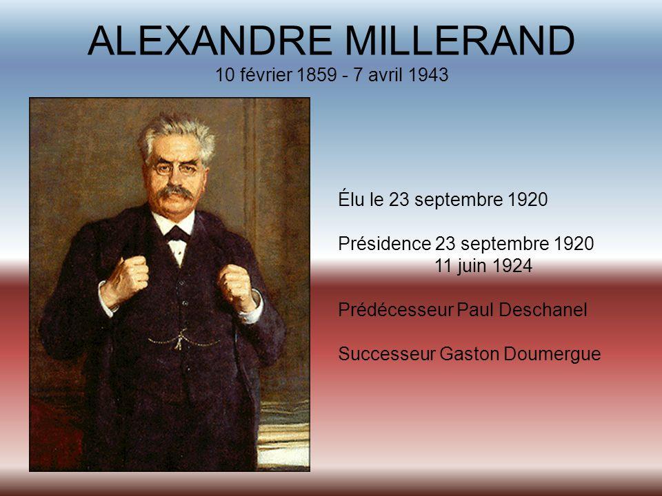 ALEXANDRE MILLERAND 10 février 1859 - 7 avril 1943 Élu le 23 septembre 1920 Présidence 23 septembre 1920 11 juin 1924 Prédécesseur Paul Deschanel Succ