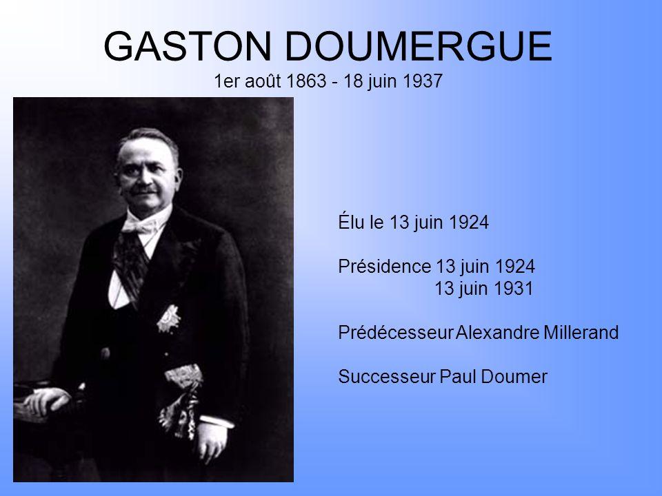 GASTON DOUMERGUE 1er août 1863 - 18 juin 1937 Élu le 13 juin 1924 Présidence 13 juin 1924 13 juin 1931 Prédécesseur Alexandre Millerand Successeur Pau