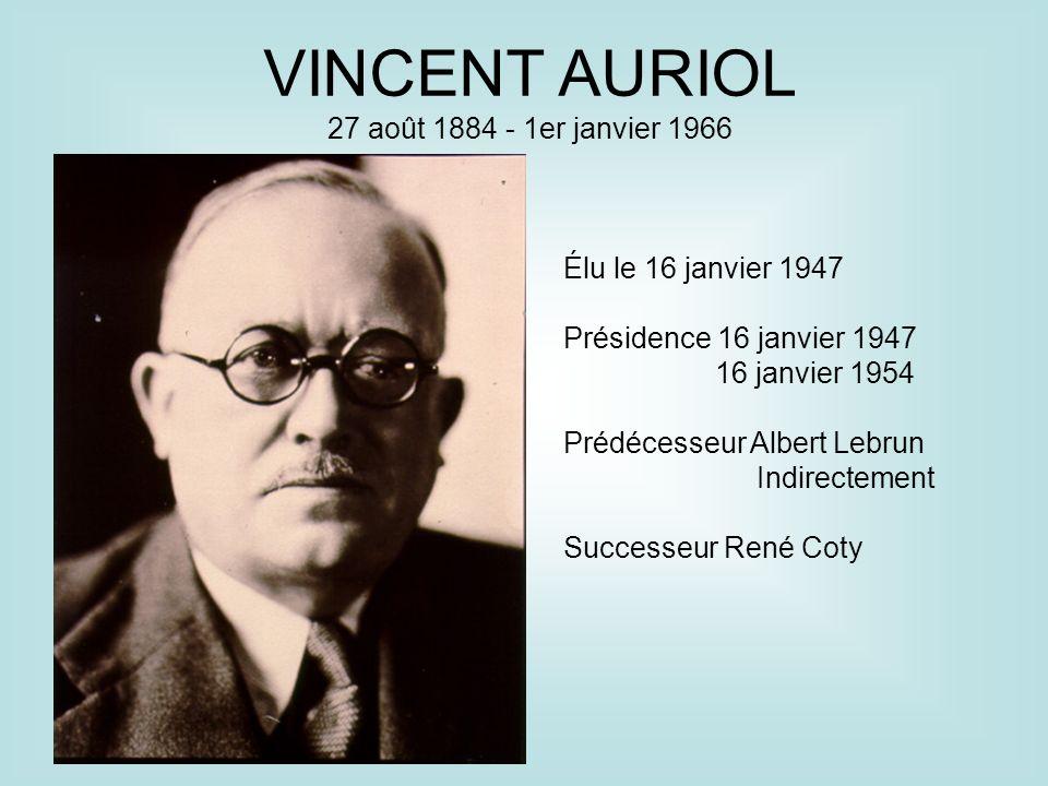 VINCENT AURIOL 27 août 1884 - 1er janvier 1966 Élu le 16 janvier 1947 Présidence 16 janvier 1947 16 janvier 1954 Prédécesseur Albert Lebrun Indirectem