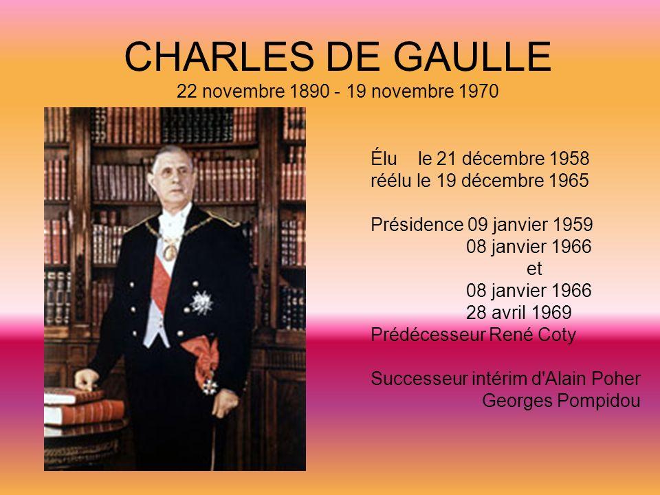 CHARLES DE GAULLE 22 novembre 1890 - 19 novembre 1970 Élu le 21 décembre 1958 réélu le 19 décembre 1965 Présidence 09 janvier 1959 08 janvier 1966 et