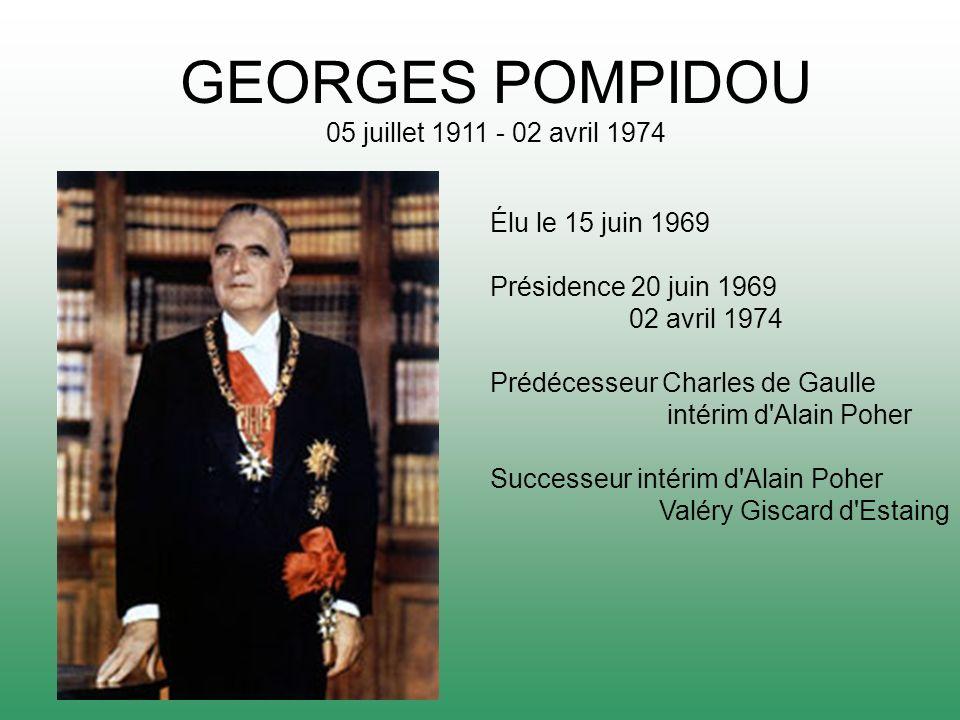 GEORGES POMPIDOU 05 juillet 1911 - 02 avril 1974 Élu le 15 juin 1969 Présidence 20 juin 1969 02 avril 1974 Prédécesseur Charles de Gaulle intérim d'Al