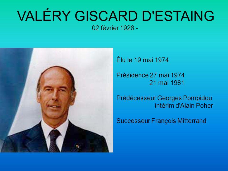 VALÉRY GISCARD D'ESTAING 02 février 1926 - Élu le 19 mai 1974 Présidence 27 mai 1974 21 mai 1981 Prédécesseur Georges Pompidou intérim d'Alain Poher S