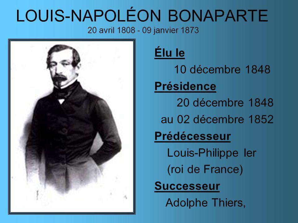 LOUIS-NAPOLÉON BONAPARTE 20 avril 1808 - 09 janvier 1873 Élu le 10 décembre 1848 Présidence 20 décembre 1848 au 02 décembre 1852 Prédécesseur Louis-Ph