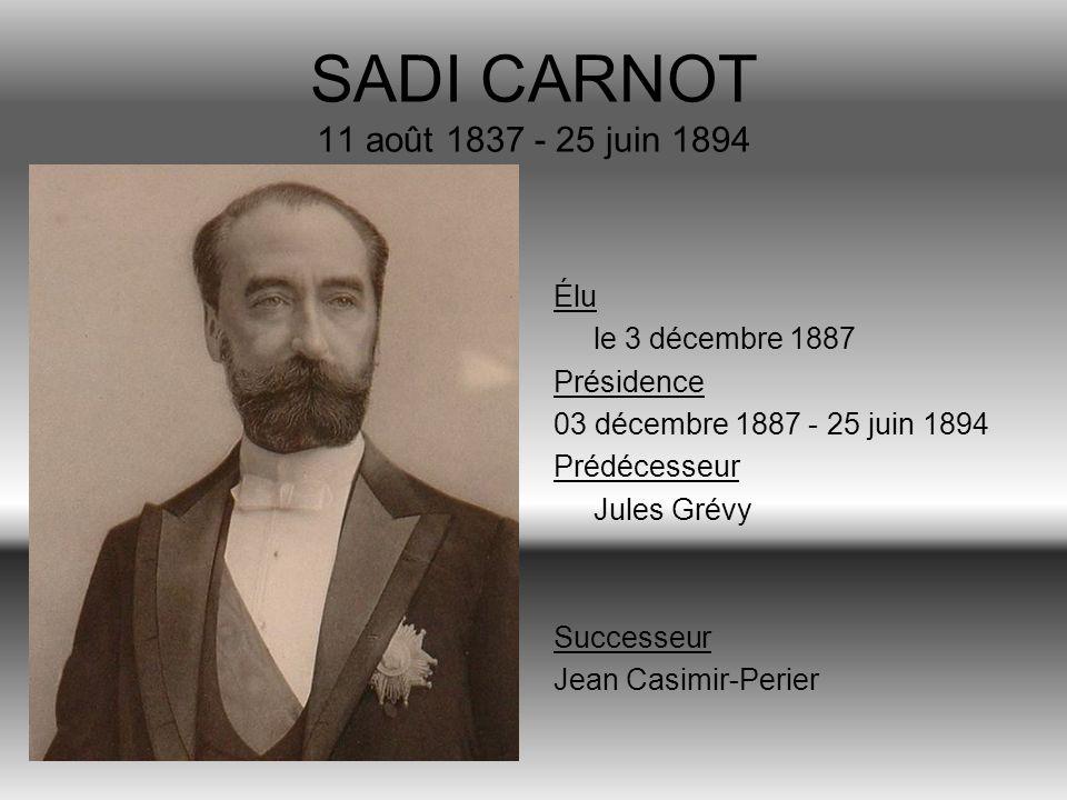 SADI CARNOT 11 août 1837 - 25 juin 1894 Élu le 3 décembre 1887 Présidence 03 décembre 1887 - 25 juin 1894 Prédécesseur Jules Grévy Successeur Jean Cas