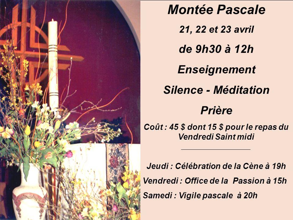 Montée Pascale 21, 22 et 23 avril de 9h30 à 12h Enseignement Silence - Méditation Prière Coût : 45 $ dont 15 $ pour le repas du Vendredi Saint midi Je