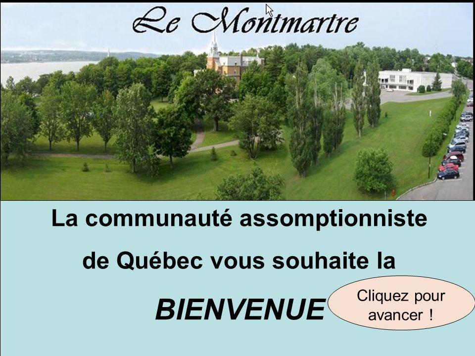 La communauté assomptionniste de Québec vous souhaite la BIENVENUE Cliquez pour avancer !