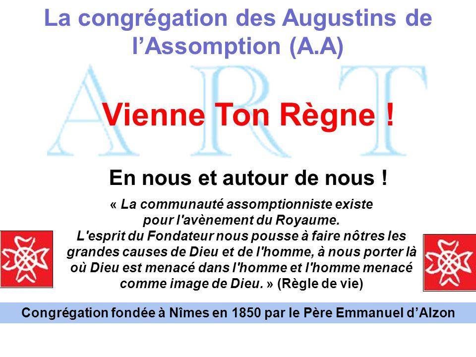 La congrégation des Augustins de lAssomption (A.A) Vienne Ton Règne ! En nous et autour de nous ! « La communauté assomptionniste existe pour l'avènem