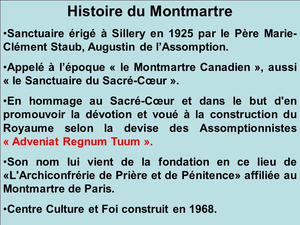Histoire du Montmartre Sanctuaire érigé à Sillery en 1925 par le Père Marie- Clément Staub, Augustin de lAssomption. Appelé à lépoque « le Montmartre