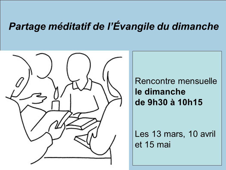 Partage méditatif de lÉvangile du dimanche Rencontre mensuelle le dimanche de 9h30 à 10h15 Les 13 mars, 10 avril et 15 mai
