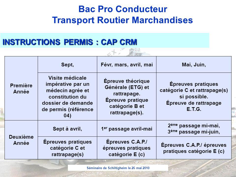 Séminaire de Schiltigheim le 26 mai 2010 Bac Pro Conducteur Transport Routier Marchandises INSTRUCTIONS PERMIS : CAP CRM Première Année Sept,Févr, mar