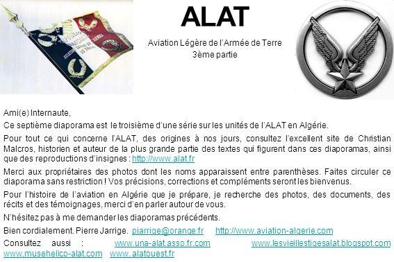 ALAT Aviation Légère de lArmée de Terre 3ème partie Ami(e) Internaute, Ce septième diaporama est le troisième dune série sur les unités de lALAT en Al
