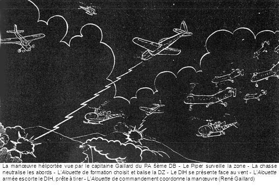 La manœuvre héliportée vue par le capitaine Gaillard du PA 5ème DB - Le Piper surveille la zone - La chasse neutralise les abords - LAlouette de forma