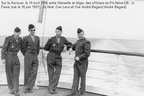 Sur le Kairouan le 19 avril 1956 entre Marseille et Alger, des officiers du PA 5ème DB : Lt Faure (tué le 18 juin 1957), SL Noé, Cne Leca et Cne André