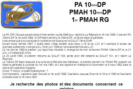 PA 10 ème DP PMAH 10 ème DP 1 er PMAH RG Le PA GPI (Groupe parachutiste dintervention) quitte Sétif pour rejoindre La Réghaïa le 16 mai 1956. Il devie